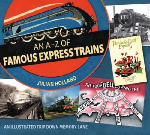 An A-Z of Famous Express Trains: An Illustrated Trip Down Memory  Lane, Holland, (HARDBACK 2013)USED