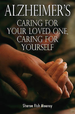 Alzheimer's: Caring for Your Loved One, Caring for Yourself, Mooney, Sharon Fish  2008  (USED)