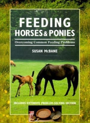 Feeding Horses and Ponies: Overcoming Common Feeding Problems (2000 (USED)
