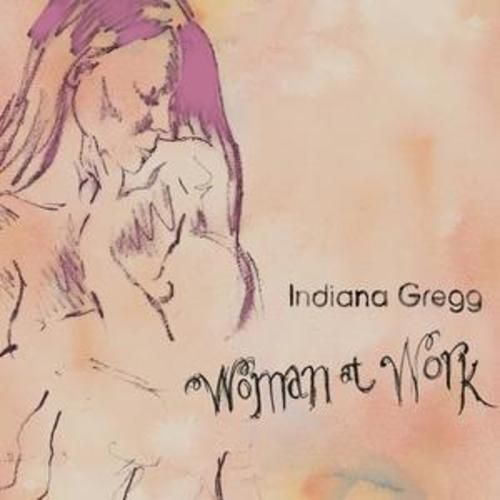 Indiana Gregg : Women at Work CD (2007) NEW N SEALED