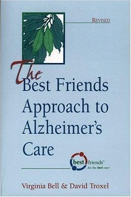 THE BEST FRIENDS APPROACH TO ALZHEIMERS CARE VIRGINIA BELL & DAVID TROXEL 2012 (USED)